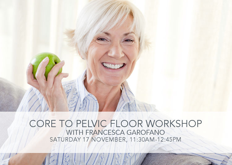 Core to Pelvic Floor Workshop. Saturday 17 November, 11:30am-12:45pm with Francesca Garofano. Cost £20. Book online or call 020 8789 3881.